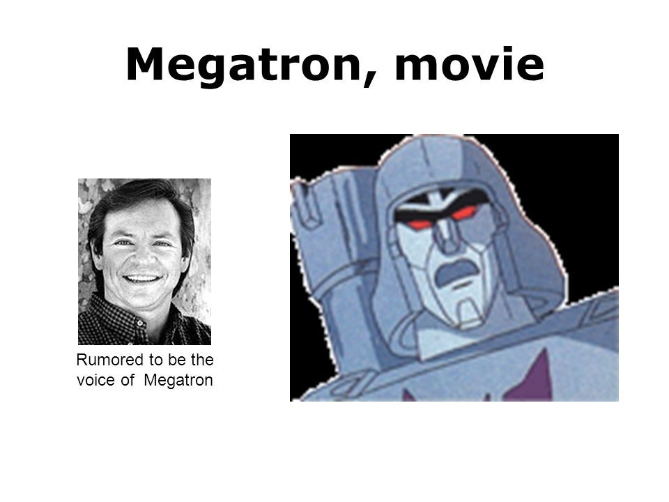 Megatron, movie Rumored to be the voice of Megatron