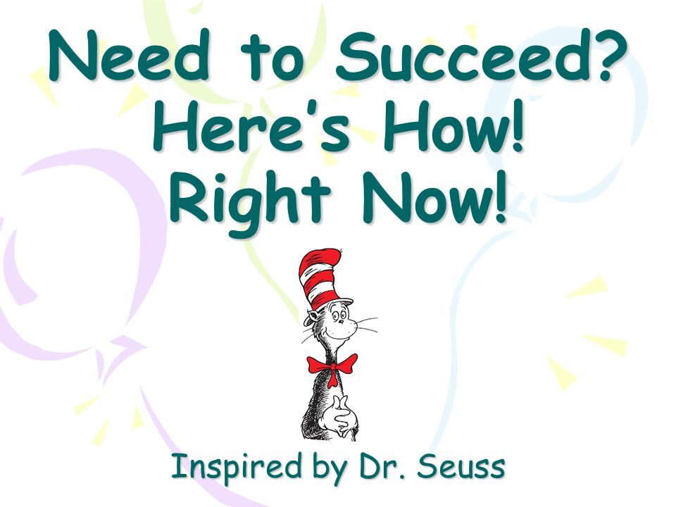 Need to Succeed? Heres How! Right Now! Inspired by Dr. Seuss