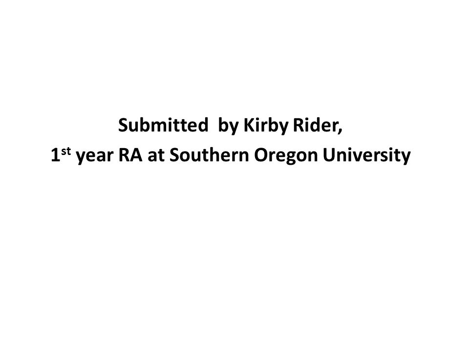 Submitted by Kirby Rider, 1 st year RA at Southern Oregon University