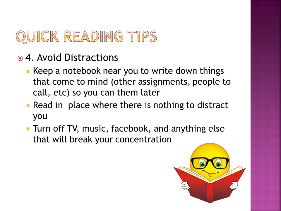4. Avoid Distractions Keep a notebook near you to write down things that come to mind (other assignments, people to call, etc) so you can them later R
