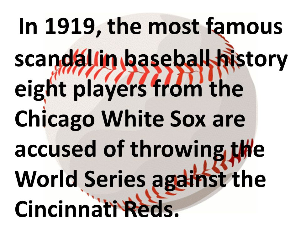In 1919, the most famous scandal in baseball history eight players from the Chicago White Sox are accused of throwing the World Series against the Cin