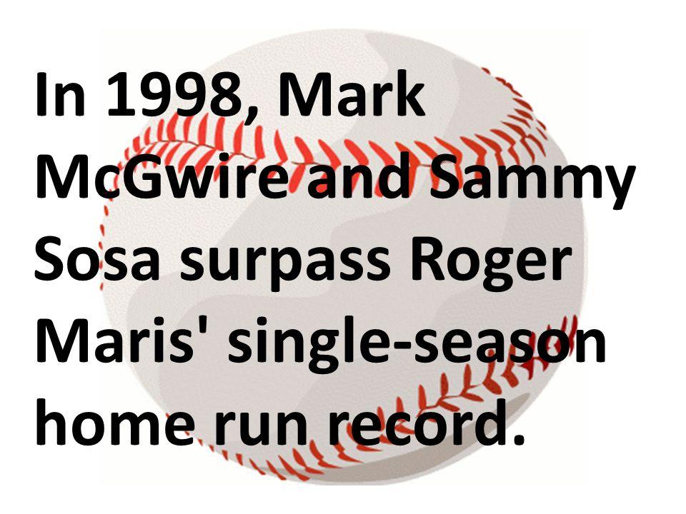 In 1998, Mark McGwire and Sammy Sosa surpass Roger Maris single-season home run record.