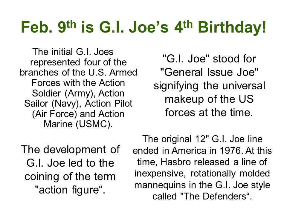 Feb. 9 th is G.I. Joes 4 th Birthday. The initial G.I.
