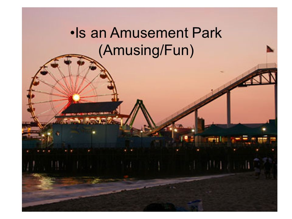 Is an Amusement Park (Amusing/Fun)