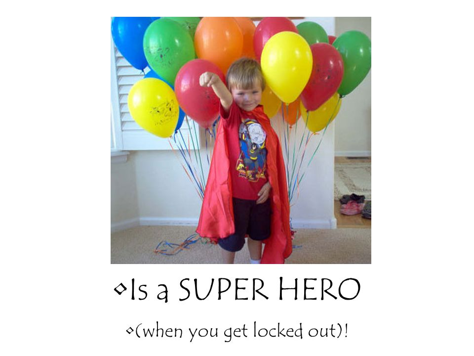 Is a SUPER HERO (when you get locked out)!