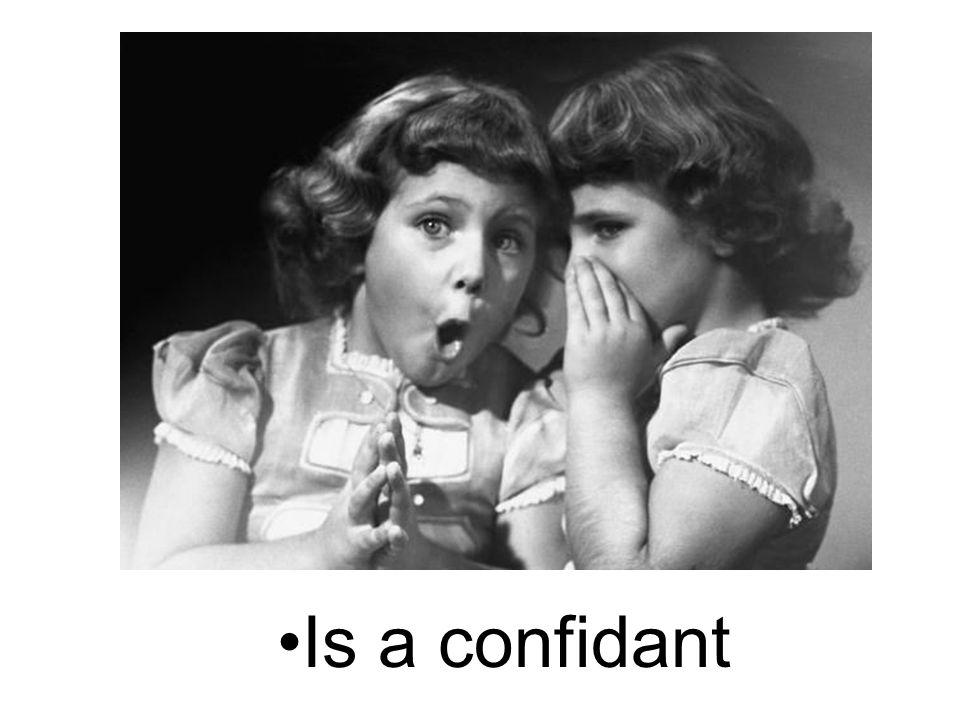 Is a confidant