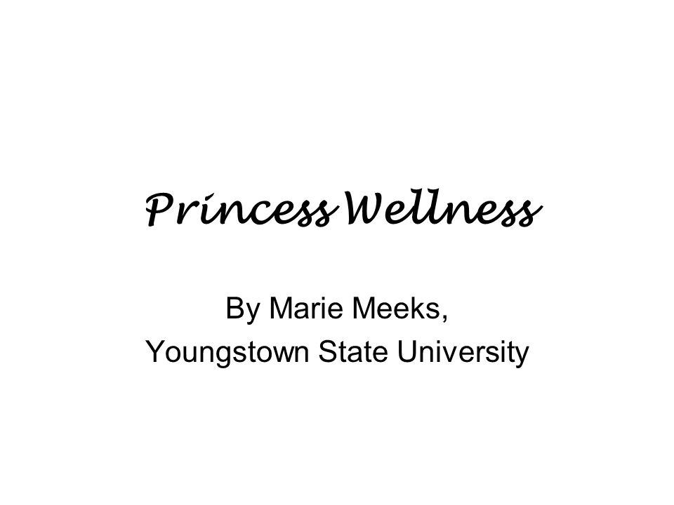 Princess Wellness By Marie Meeks, Youngstown State University