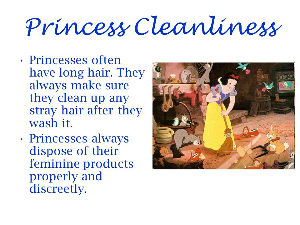Princess Cleanliness Princesses often have long hair.