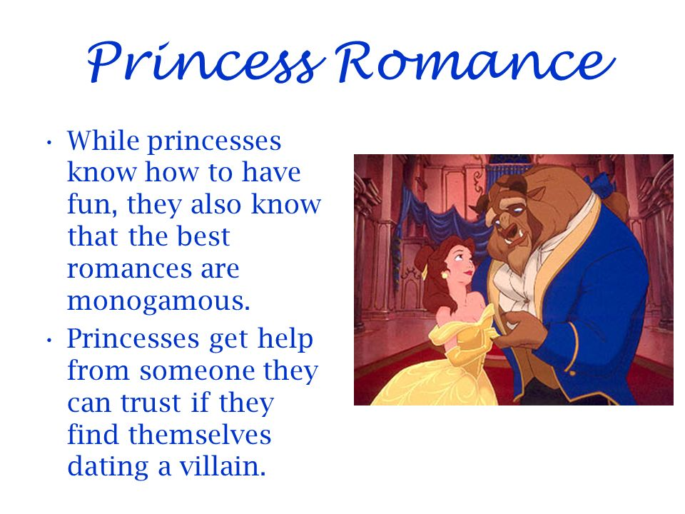 Princess Romance While princesses know how to have fun, they also know that the best romances are monogamous.
