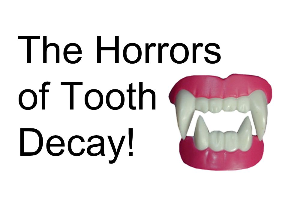 The Horrors of Tooth Decay!