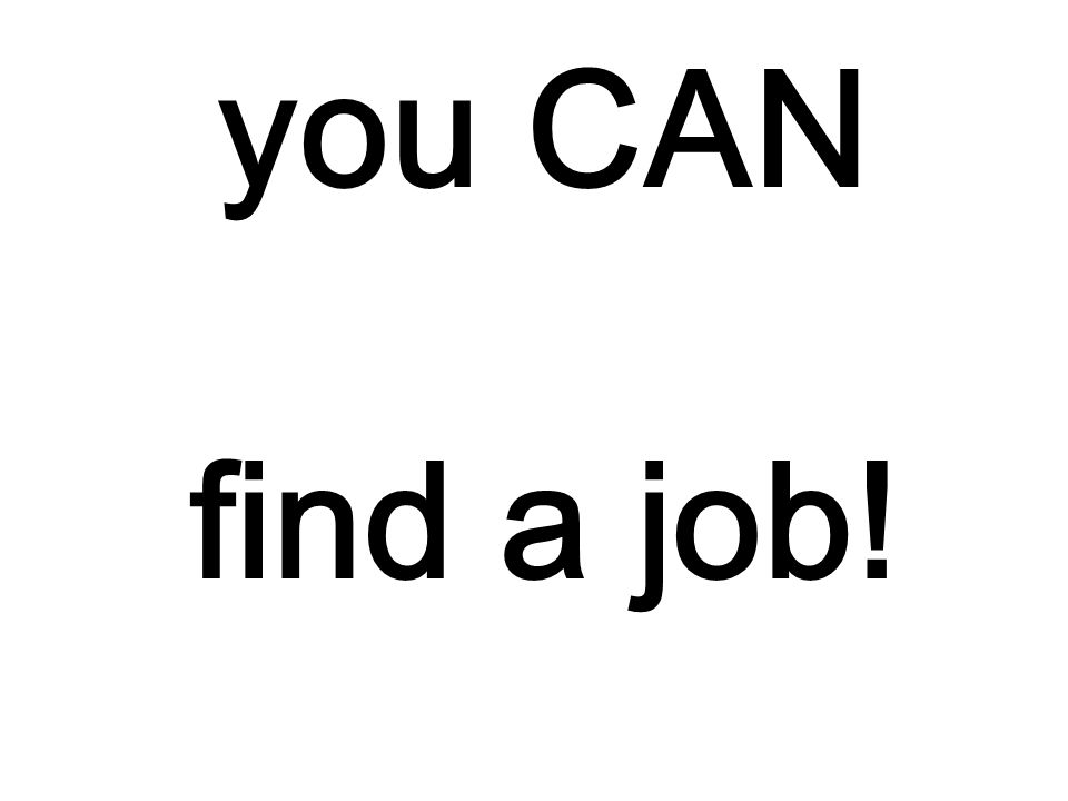 you CAN find a job!