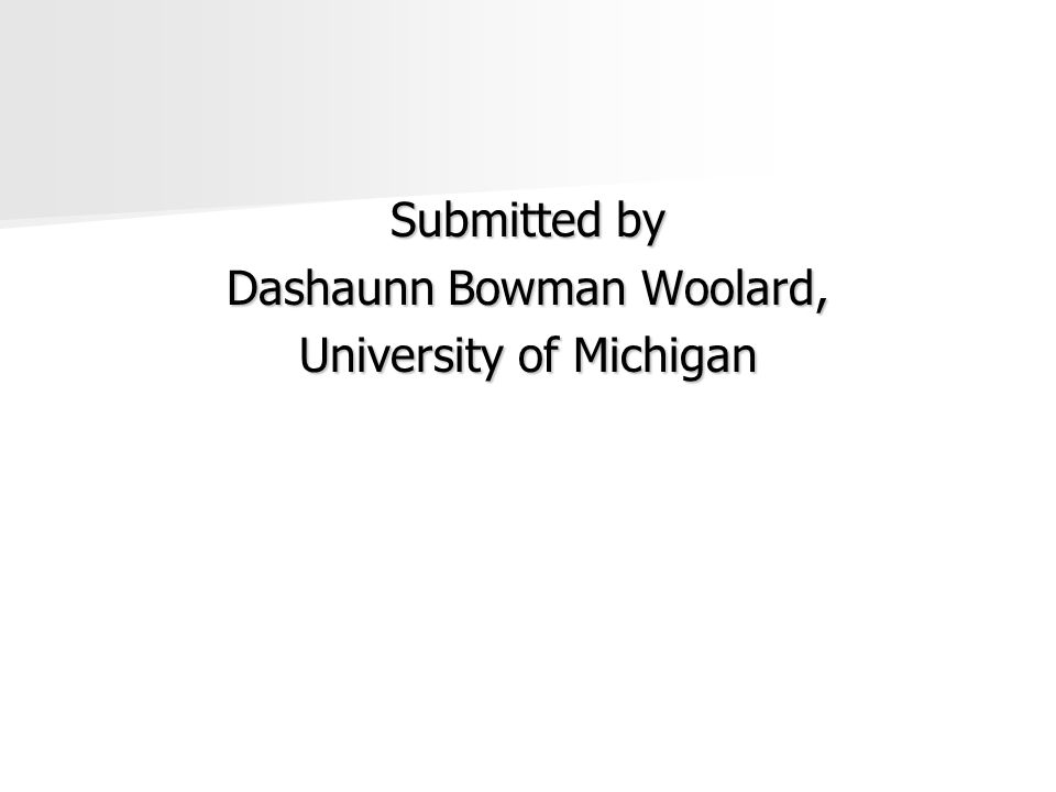 Submitted by Dashaunn Bowman Woolard, University of Michigan