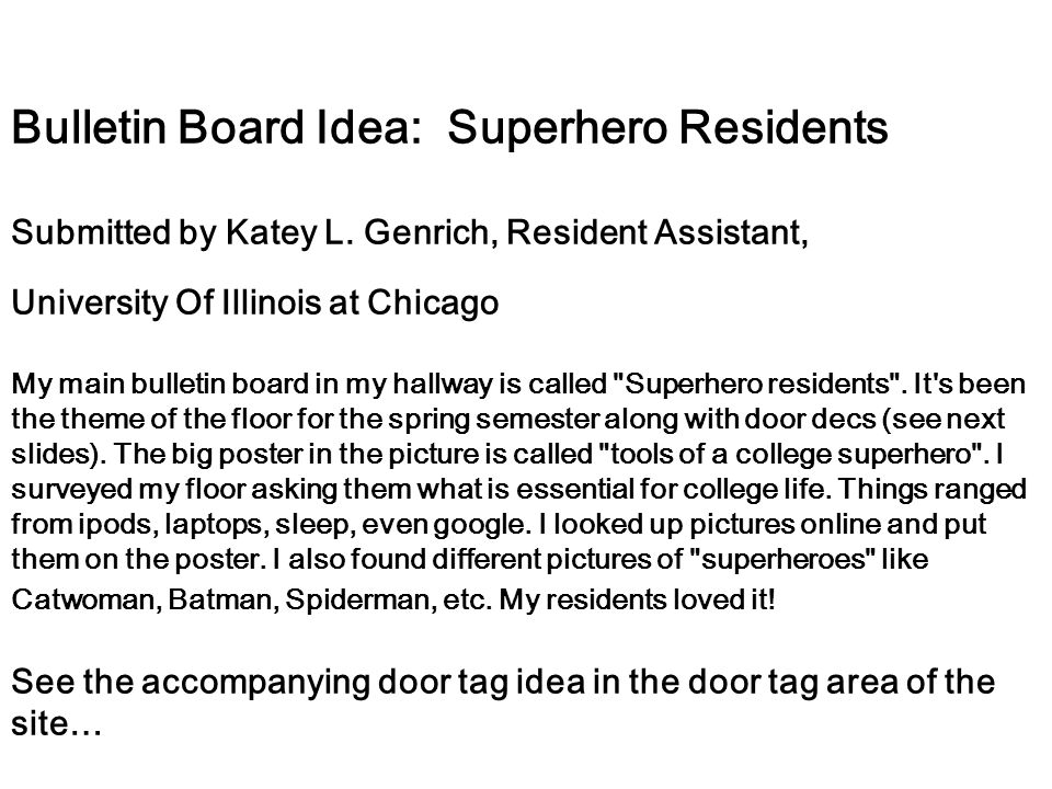 Bulletin Board Idea: Superhero Residents Submitted by Katey L. Genrich, Resident Assistant, University Of Illinois at Chicago My main bulletin board i