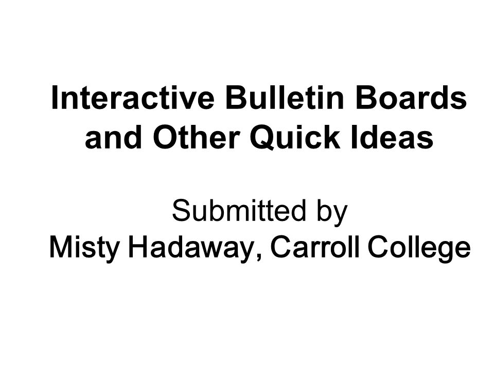 Interactive Bulletin Boards and Other Quick Ideas Submitted by Misty Hadaway, Carroll College