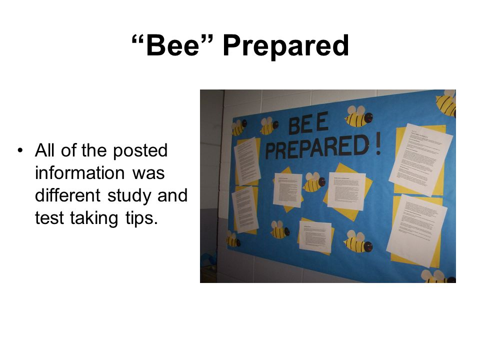 Bee Prepared All of the posted information was different study and test taking tips.