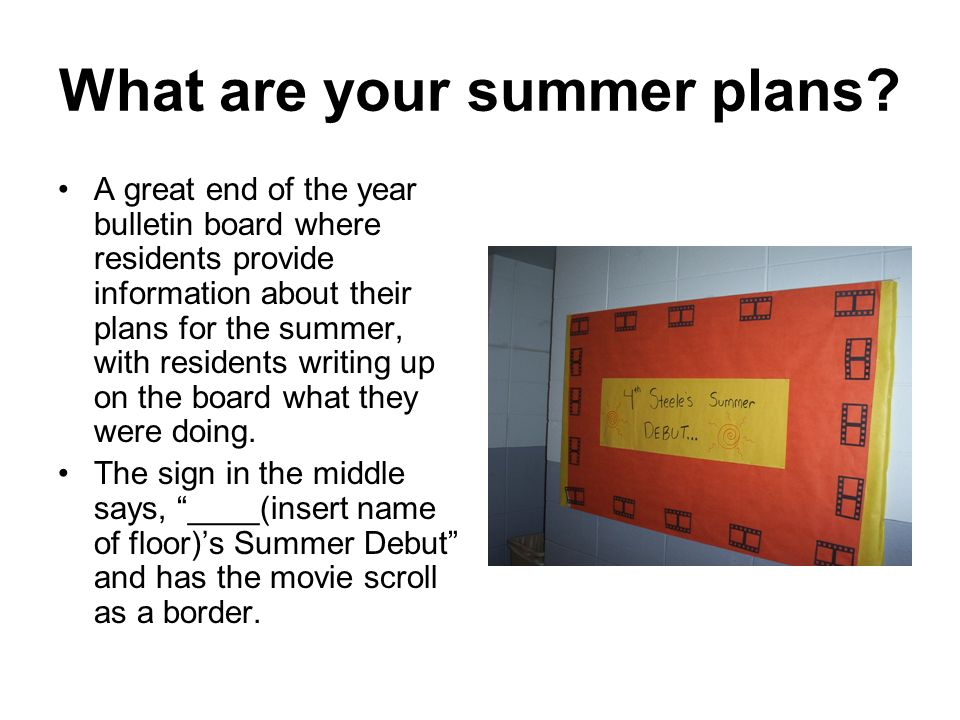 What are your summer plans? A great end of the year bulletin board where residents provide information about their plans for the summer, with resident