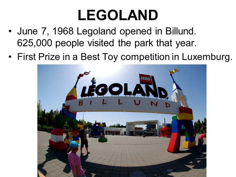 LEGOLAND June 7, 1968 Legoland opened in Billund. 625,000 people visited the park that year. First Prize in a Best Toy competition in Luxemburg.