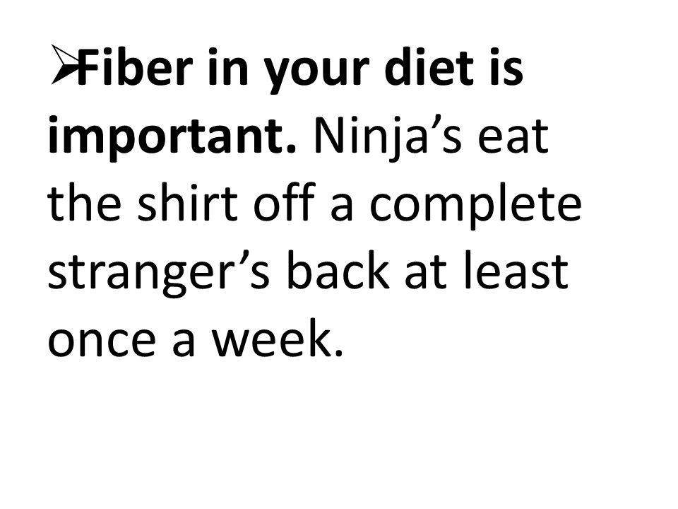 Fiber in your diet is important.