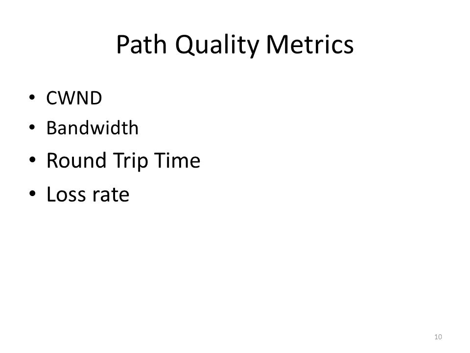 Path Quality Metrics CWND Bandwidth Round Trip Time Loss rate 10