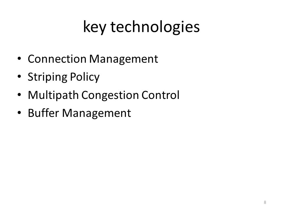 key technologies Connection Management Striping Policy Multipath Congestion Control Buffer Management 8