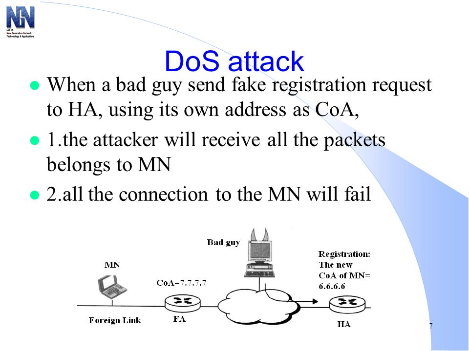 7 DoS attack l When a bad guy send fake registration request to HA, using its own address as CoA, l 1.the attacker will receive all the packets belong