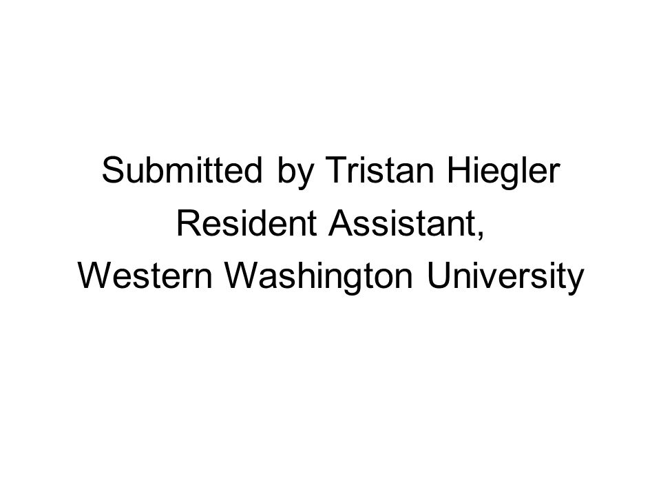 Submitted by Tristan Hiegler Resident Assistant, Western Washington University