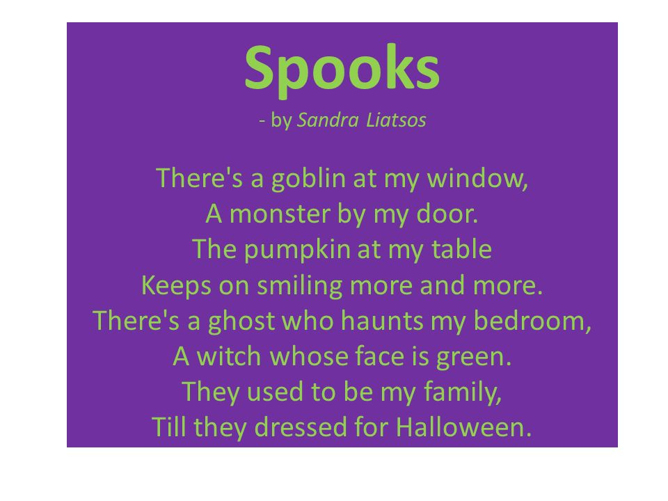 Spooks - by Sandra Liatsos There s a goblin at my window, A monster by my door.