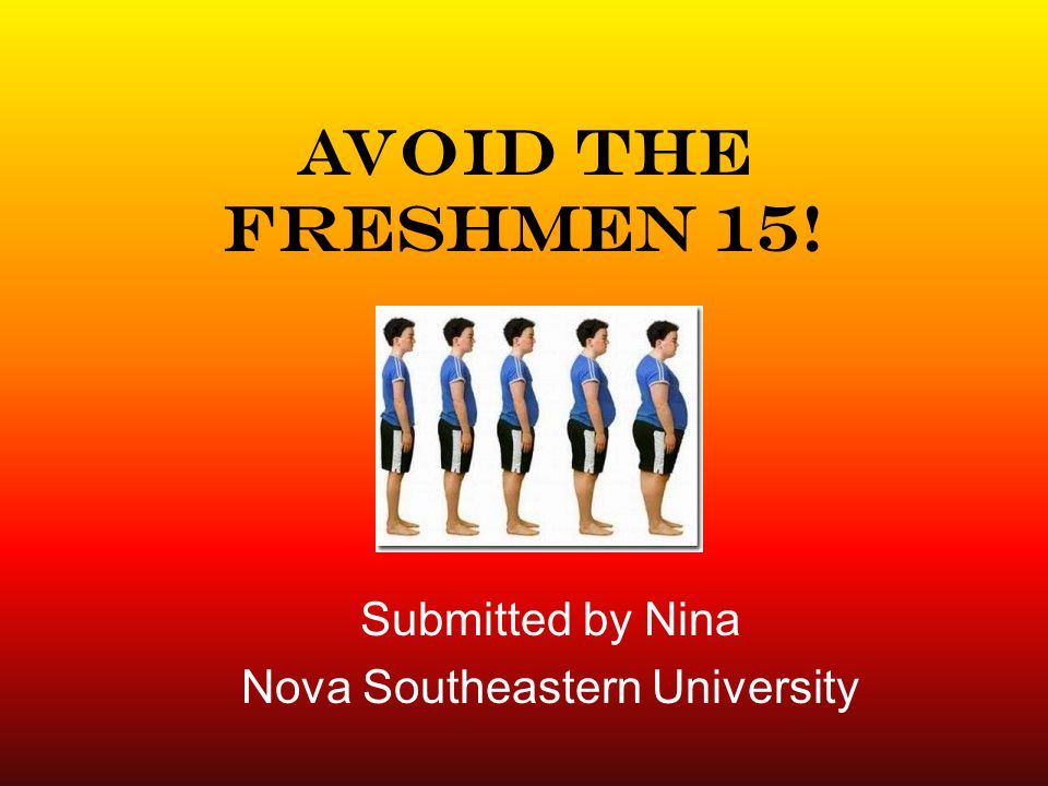Avoid the Freshmen 15! Submitted by Nina Nova Southeastern University