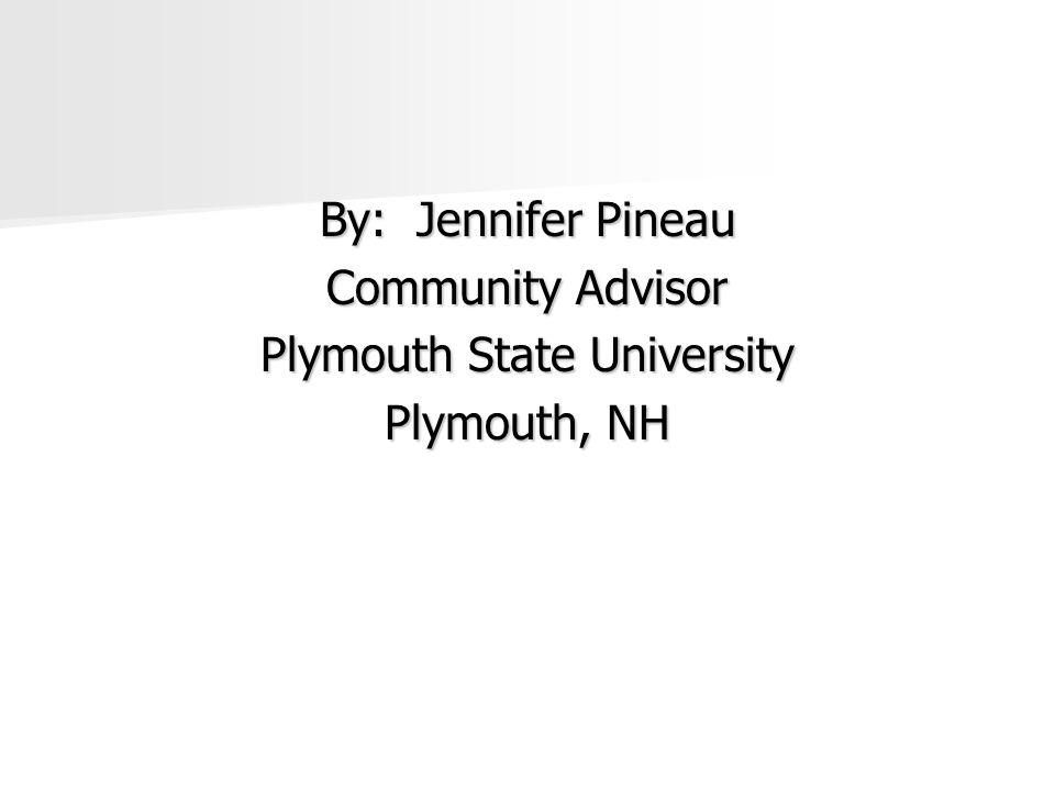 By: Jennifer Pineau Community Advisor Plymouth State University Plymouth, NH