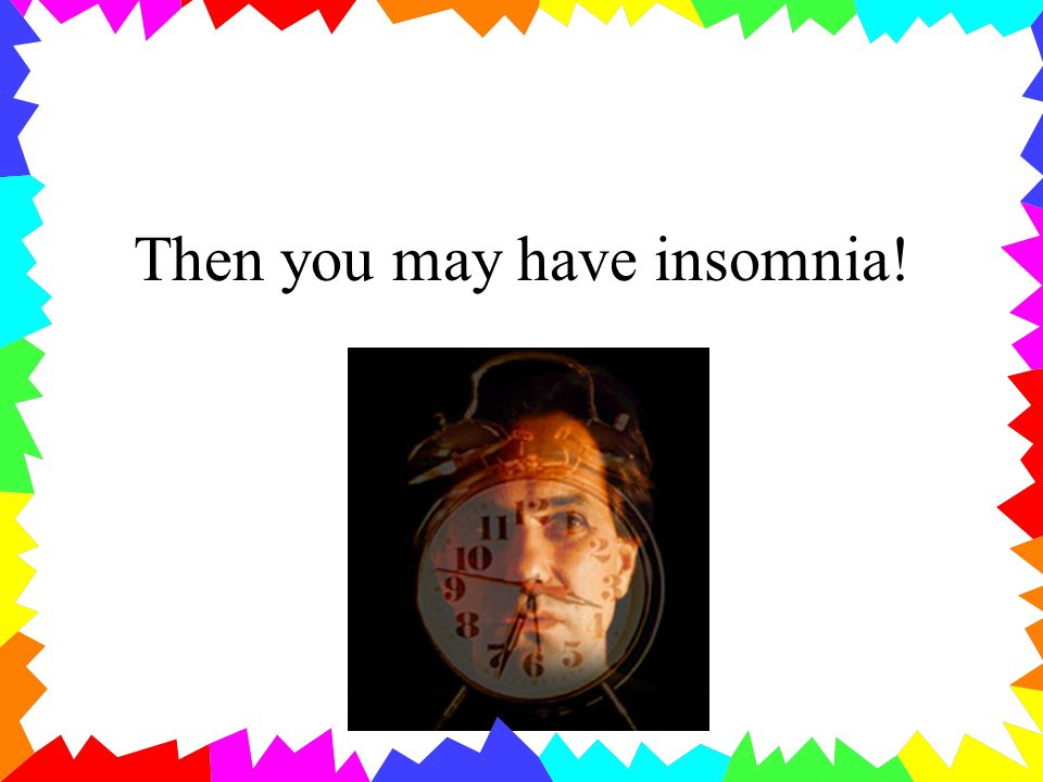 Then you may have insomnia!