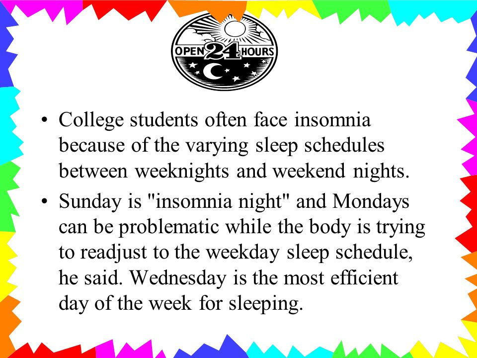 College students often face insomnia because of the varying sleep schedules between weeknights and weekend nights.