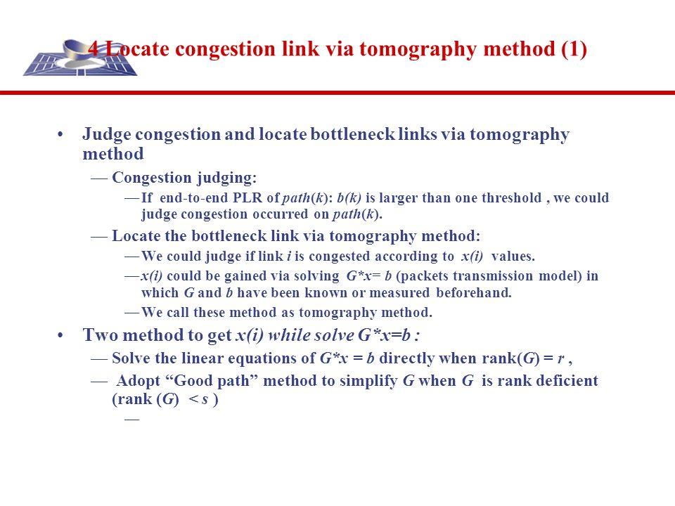 4 Locate congestion link via tomography method (1) Judge congestion and locate bottleneck links via tomography method Congestion judging: If end-to-en