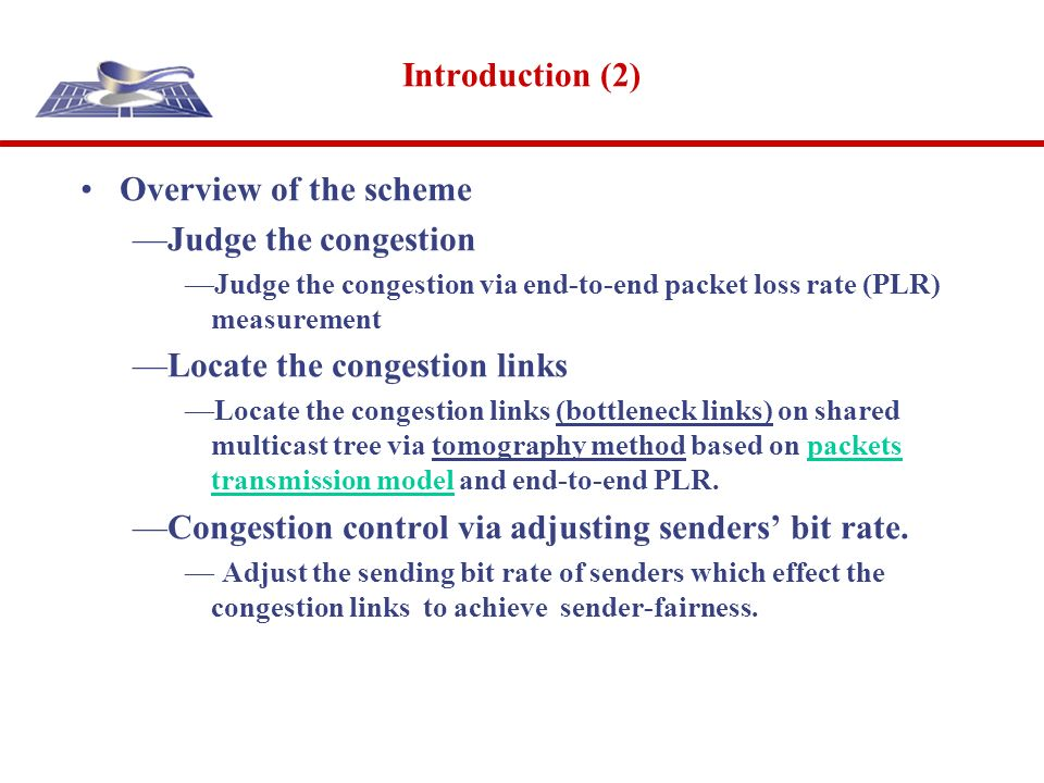 Introduction (2) Overview of the scheme Judge the congestion Judge the congestion via end-to-end packet loss rate (PLR) measurement Locate the congest