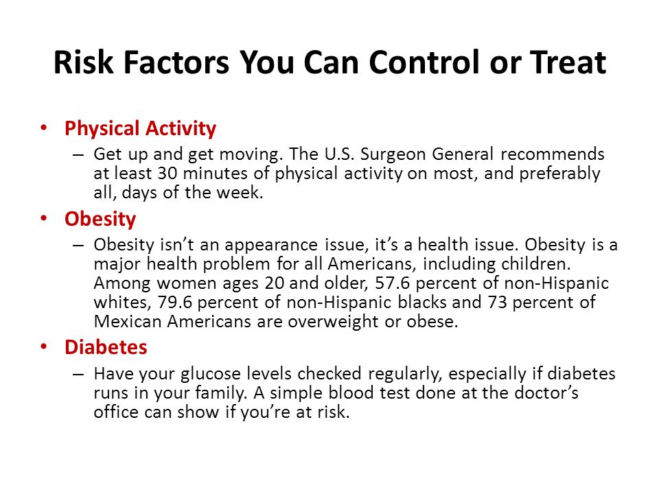 Risk Factors You Can Control or Treat Physical Activity – Get up and get moving.