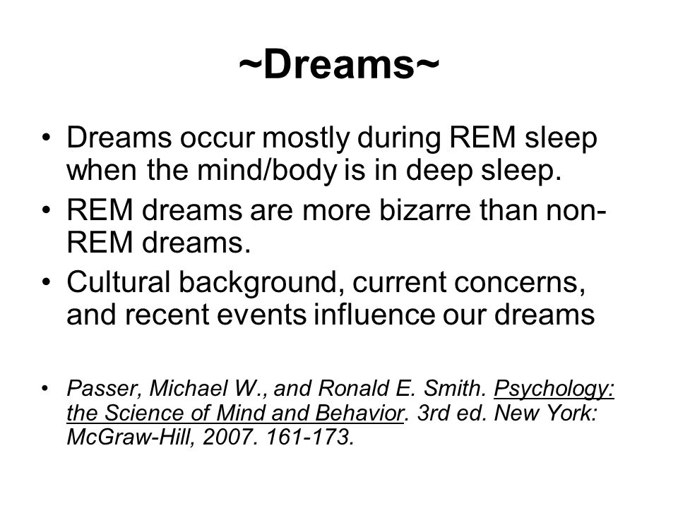 ~Dreams~ Dreams occur mostly during REM sleep when the mind/body is in deep sleep.