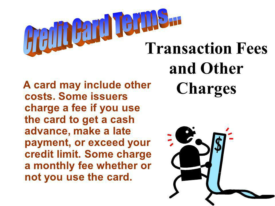 Transaction Fees and Other Charges A card may include other costs.