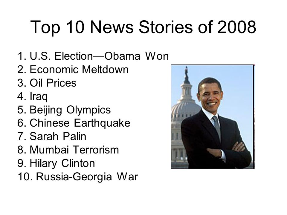 Top 10 News Stories of 2008 1. U.S. ElectionObama Won 2.