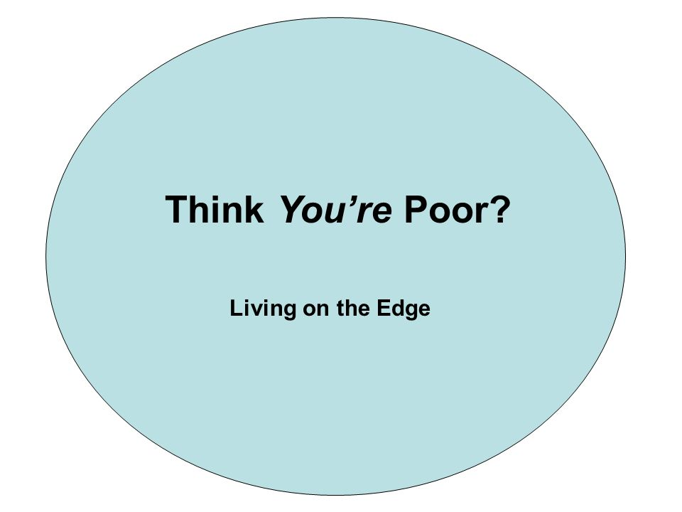 Think Youre Poor? Living on the Edge