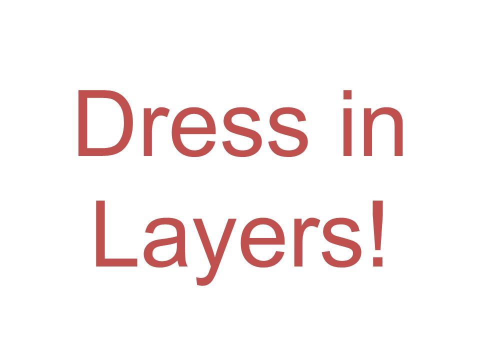Dress in Layers!