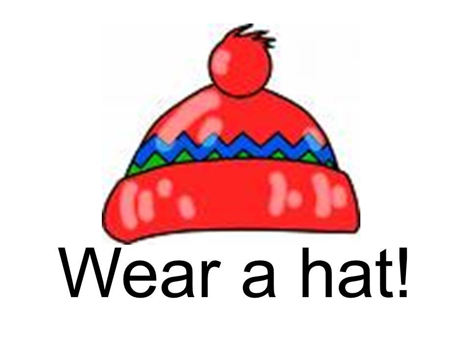 Wear a hat!