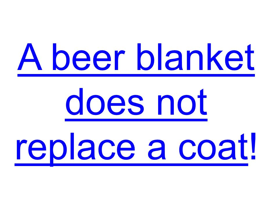 A beer blanket does not replace a coat!