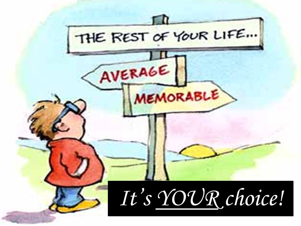 Its YOUR choice!