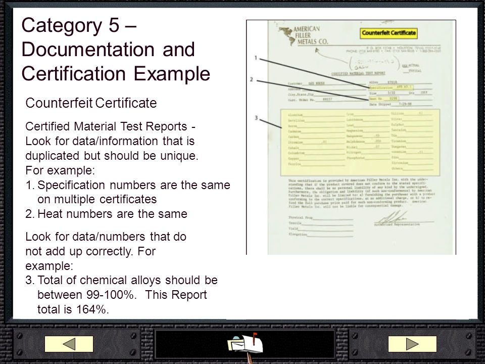 Category 5 – Documentation and Certification Example Counterfeit Certificate Certified Material Test Reports - Look for data/information that is dupli