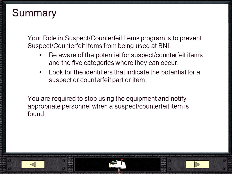 Summary Your Role in Suspect/Counterfeit Items program is to prevent Suspect/Counterfeit Items from being used at BNL. Be aware of the potential for s