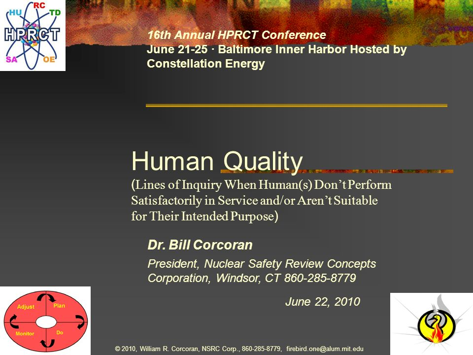 Dr. Bill Corcoran June 22, 2010 16th Annual HPRCT Conference June 21-25 · Baltimore Inner Harbor Hosted by Constellation Energy President, Nuclear Saf