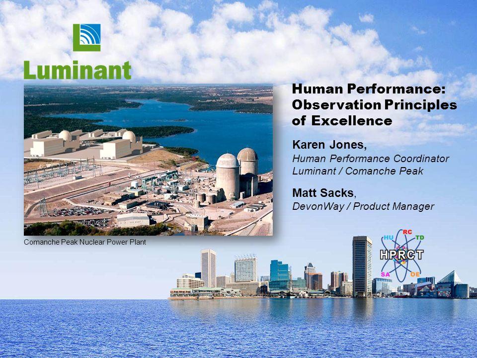 Comanche Peak Nuclear Power Plant Human Performance: Observation Principles of Excellence Karen Jones, Human Performance Coordinator Luminant / Comanc