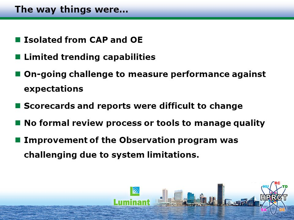 Taking Control of Observation Program Connecting Observations with CAP and OE Managing observation blitzes and expectations Adding oversight groups and management review Trend coding driving opportunities for improvement Prescribing observations around plant focus areas Consistent approach to trending of observation behaviors and comment fields.