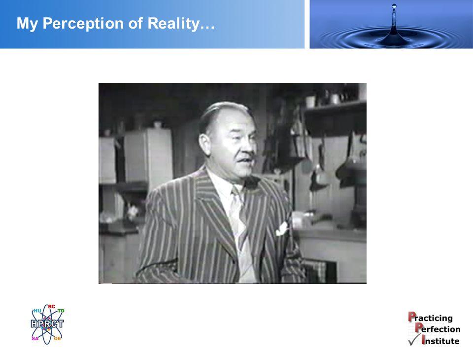 My Perception of Reality…