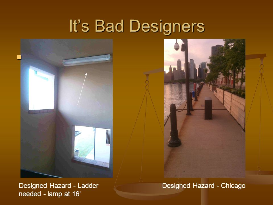 Its Bad Designers Designed Hazard - Ladder needed - lamp at 16 Designed Hazard - Chicago