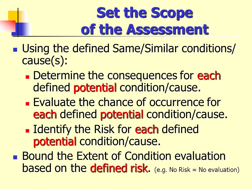 Set the Scope of the Assessment Using the defined Same/Similar conditions/ cause(s): Using the defined Same/Similar conditions/ cause(s): Determine th